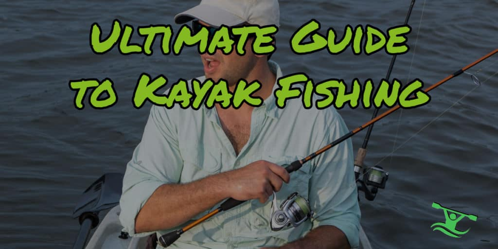 Ultimate Guide To Kayak Fishing